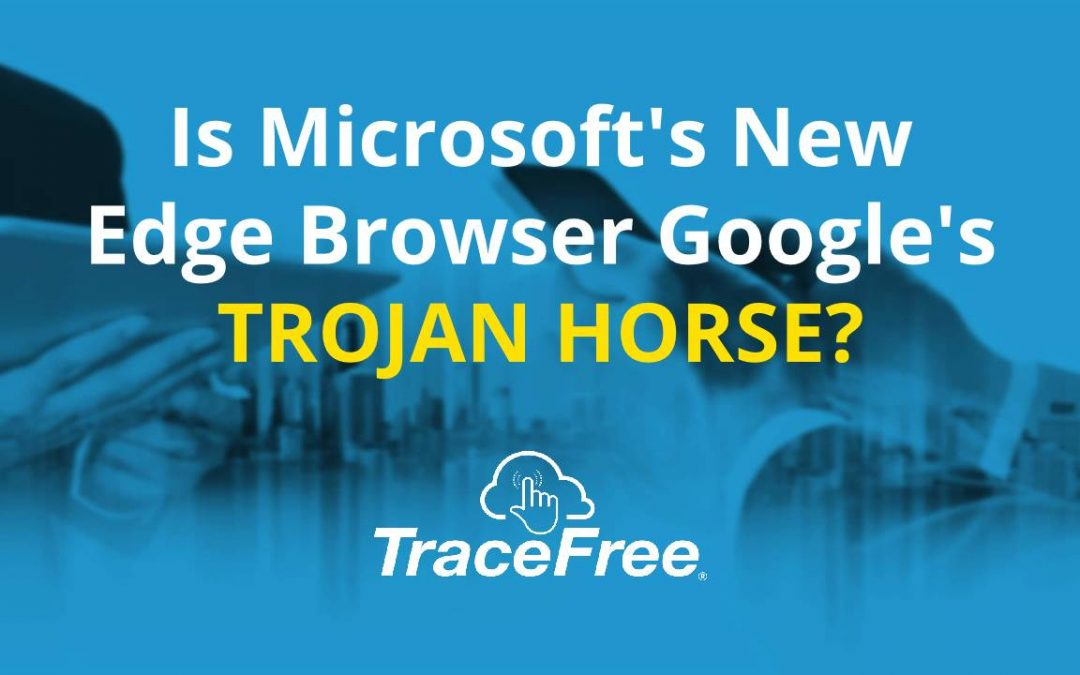 Is Microsoft's New Edge Browser Google's Trojan Horse
