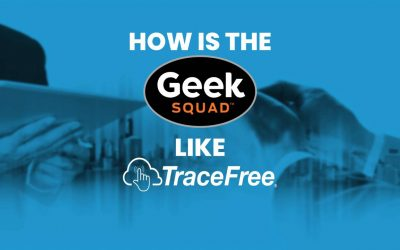 How Is The Geek Squad Like TraceFree?