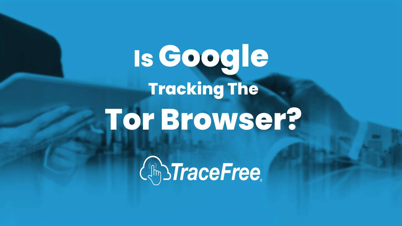 Is Google Tracking The Tor Browser