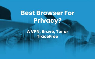The Best Browser For Privacy A VPN Brave Tor TraceFree