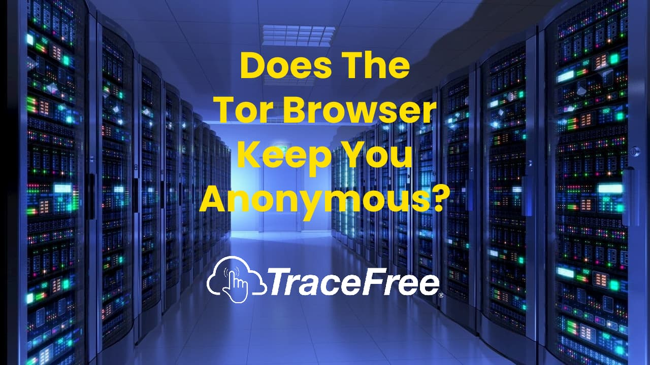 Does The Tor Browser Keep You Anonymous