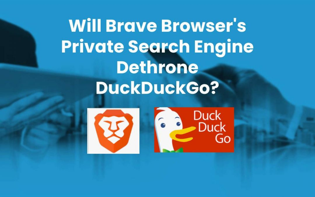 Will Brave Browsers Private Search Engine Dethrone DuckDuckGo
