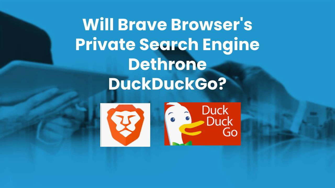 Will Brave's Search Engine Dethrone DuckDuckGo?