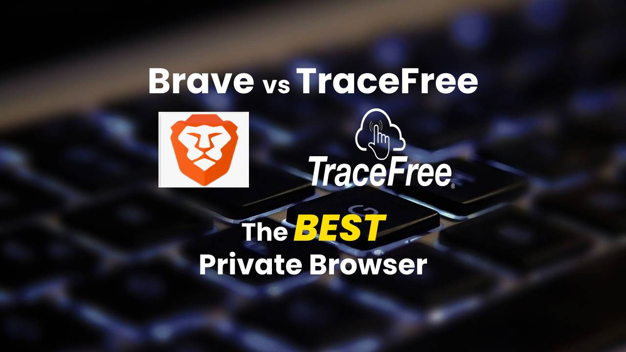 Brave vs TraceFree The Best Private Browser